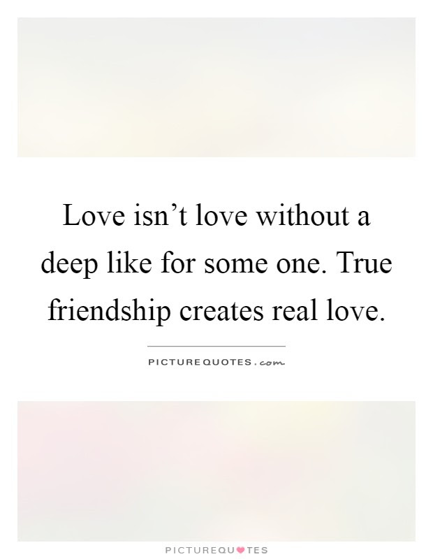 Love Isn T Love Without A Deep Like For Some One True Picture Quotes