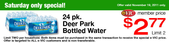 Saturday Only Special! Deer Park Bottled Water - 24 pk   eVIC Member Price November 19th ONLY - $2.77 ea - Limit 2