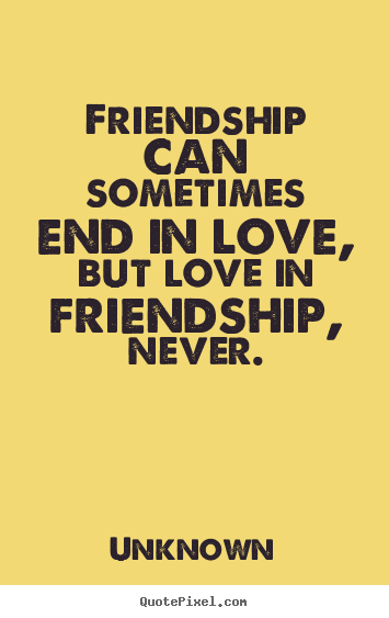 Quotes About Friendship Friendship Can Sometimes End In Love But