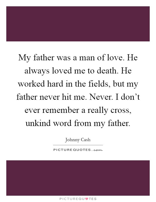 My Father Was A Man Of Love He Always Loved Me To Death He
