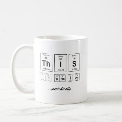 This Is Who I Am . . Periodically Coffee Mug