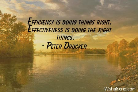 Peter Drucker Quote Efficiency Is Doing Things Right Effectiveness
