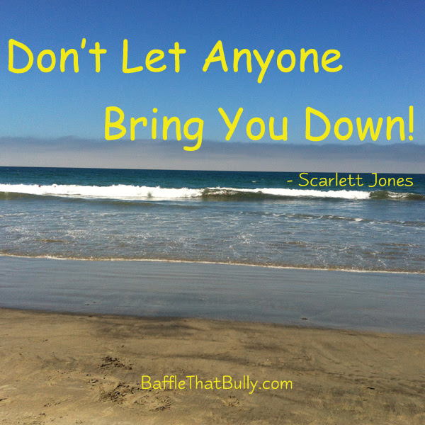 Dont Let Anyone Bring You Down Baffle That Bully