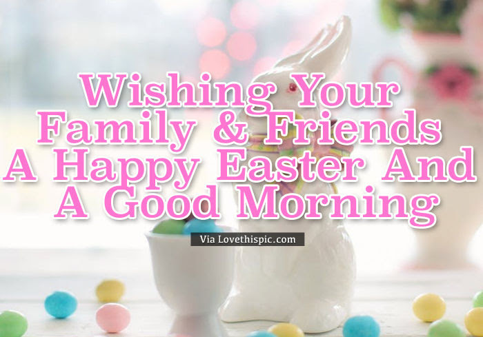 Easter Family Friend Good Morning Wishes Pictures Photos And