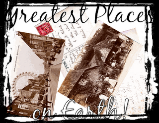 The Greatest Places on Earth!!!