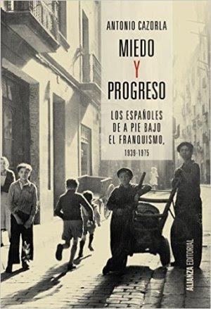 """Portada de """"Miedo y progreso: los españoles de a pie bajo el franquismo"""", de Antonio Cazorla, publicado por Alianza Editorial, 2016."""