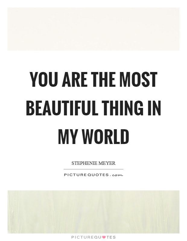 You Are The Most Beautiful Thing In My World Picture Quotes