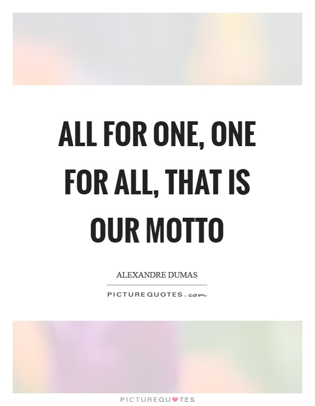 All For One One For All That Is Our Motto Picture Quotes