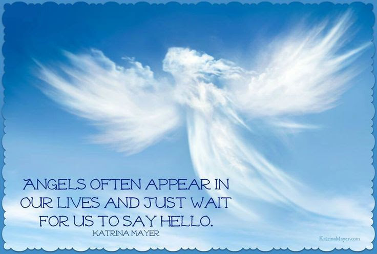 Angels Often Appear In Our Lives And Just Wait For Us To Say Hello
