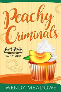Peachy Criminals by Wendy Meadows