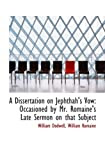 A Dissertation on Jephthah's Vow: Occasioned by Mr. Romaine's Late Sermon on that Subject
