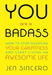 you-are-a-badass-how-to-stop-doubting-your-greatness-and-start-living-an-awesome-life-by-jen-sincero
