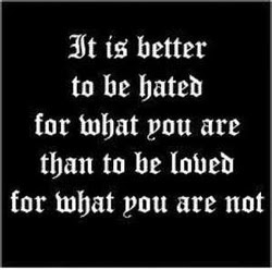 Quote It Is Better To Be Hated For What You Are Than To Be Loved