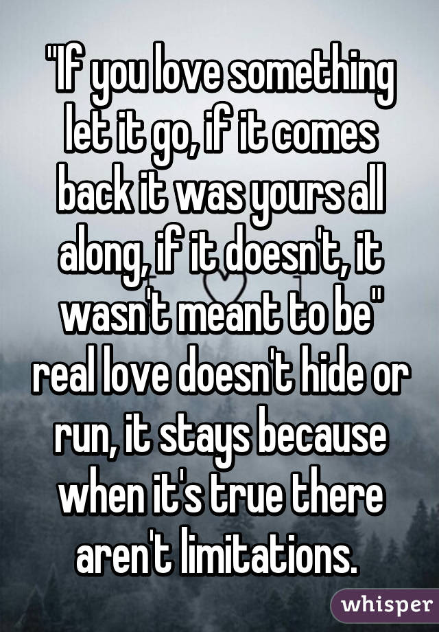 If You Love Something Let It Go If It Comes Back It Was Yours All