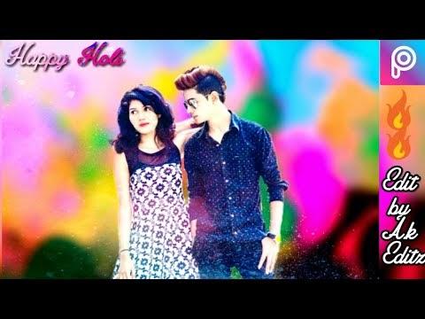Happy Holi Editing- Holi Special Picsart 2018 Photos Editing & Images | Ak Editz