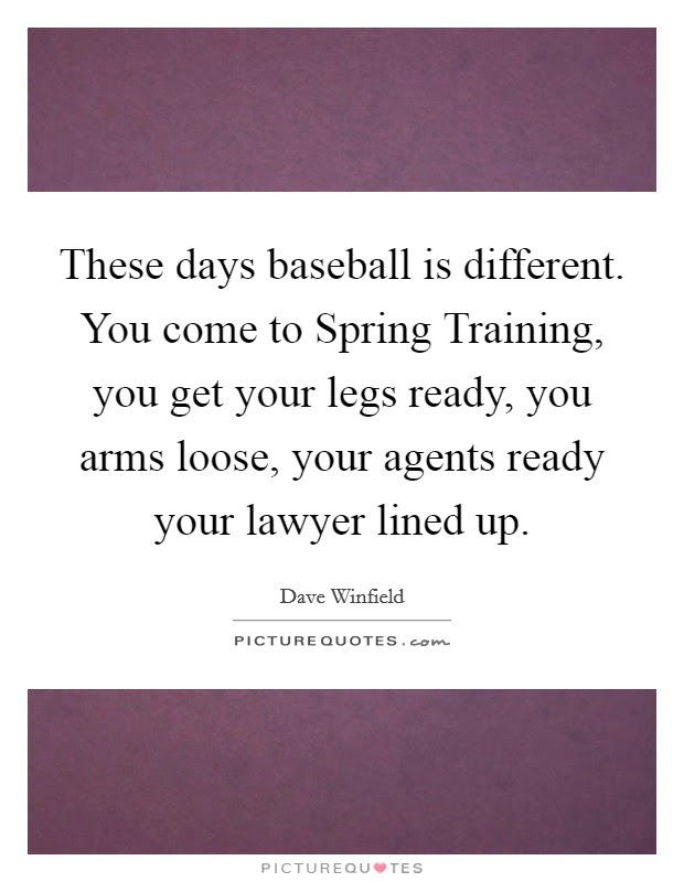 These Days Baseball Is Different You Come To Spring Training
