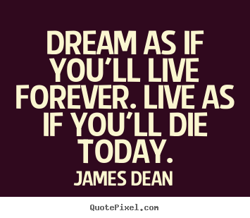 Motivational Quotes Dream As If Youll Live Forever Live As If