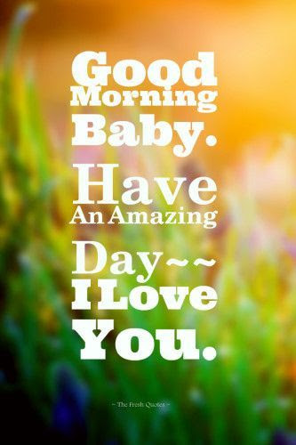Good Morning Baby Have An Amazing Day I Love You Pictures Photos