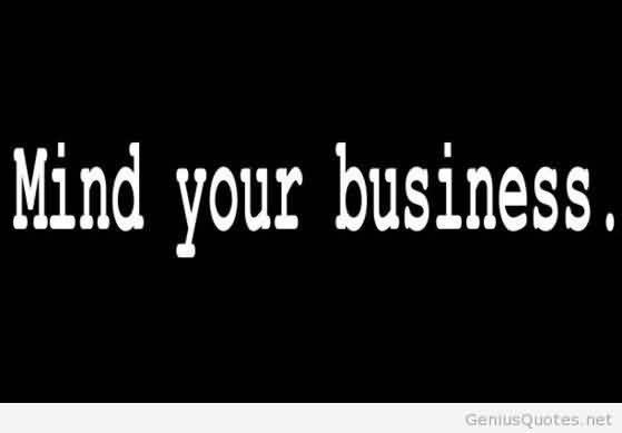 Short Business Quote Mind Your Business Quotespicturescom