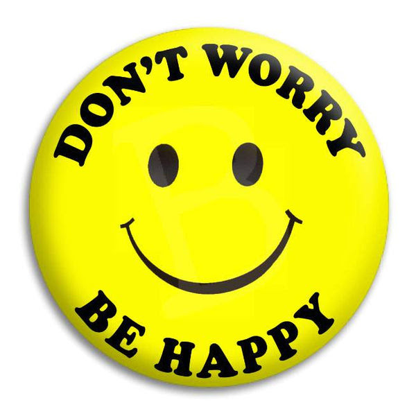 Smiley Dont Worry Be Happy Button Badge Button Empire