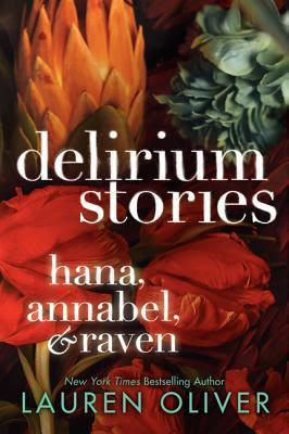 Delirium Stories: Hana, Annabel, and Raven (Delirium, #0.5, #1.5, #2.5)