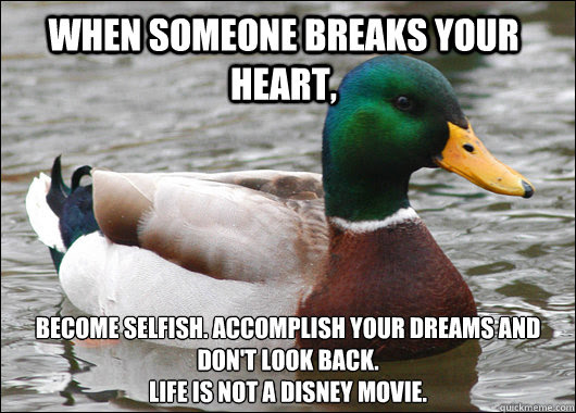When Someone Breaks Your Heart Become Selfish Accomplish Your