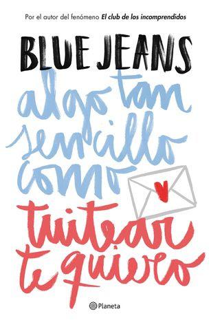 Reseña: 'Algo tan sencillo como tuitear te quiero', Blue Jeans