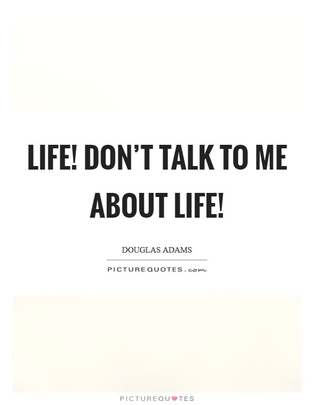 Life Dont Talk To Me About Life Picture Quotes