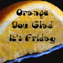 Orange You Glad It's Friday