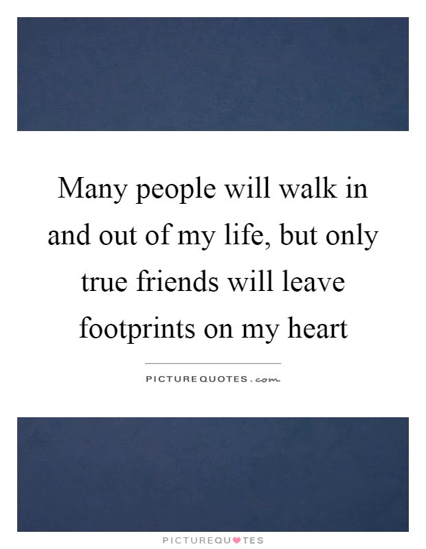 Many People Will Walk In And Out Of My Life But Only True