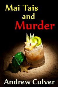 Mai Tais and Murder by Andrew Culver