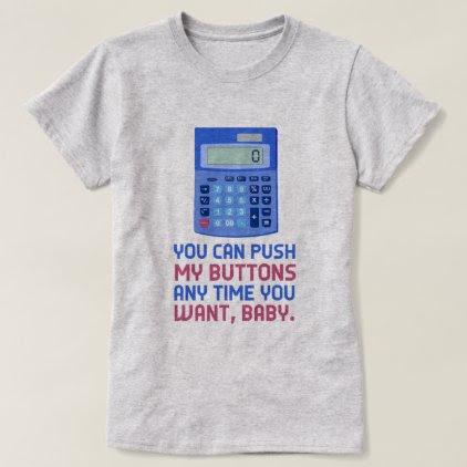 Funny Math Nerd Calculator Push My Buttons Geek T-Shirt