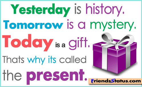 Yesterday Is History Tomorrow Is A Mystery Today Is A Gift Thats