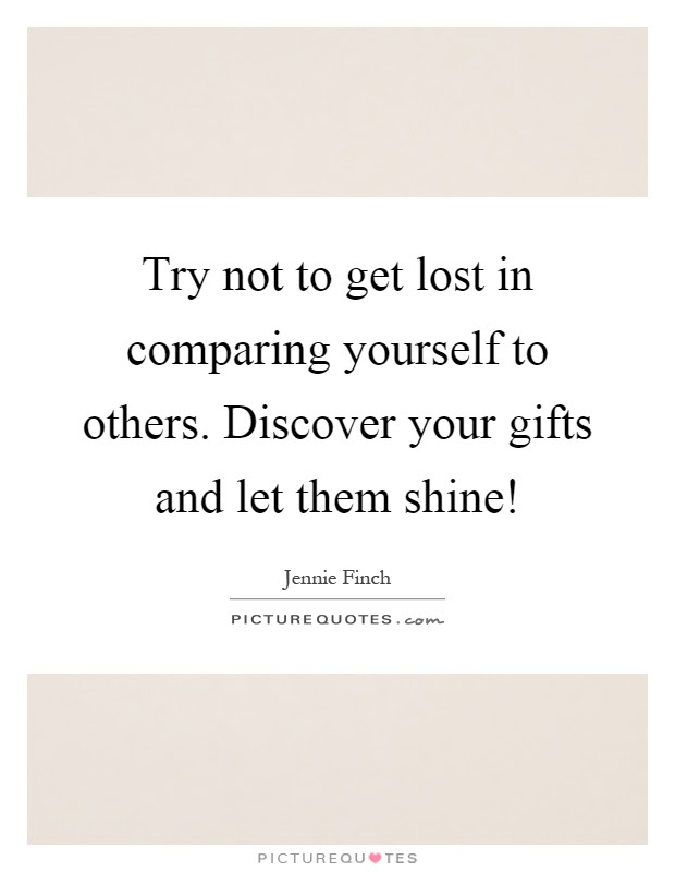 Try Not To Get Lost In Comparing Yourself To Others Discover