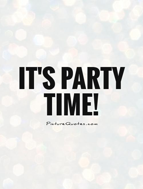 Its Party Time Picture Quotes