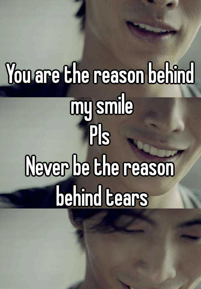 You Are The Reason Behind My Smile Pls Never Be The Reason Behind