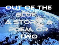 Out of the Blue…a story, a poem, or two