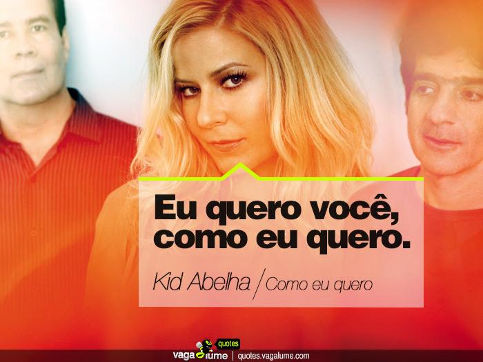 """""""Eu quero você, como eu quero."""" - Como eu quero (Kid Abelha)   Source: vagalume.com.br"""