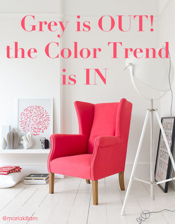 Grey is OUT! The Colour Trend is IN