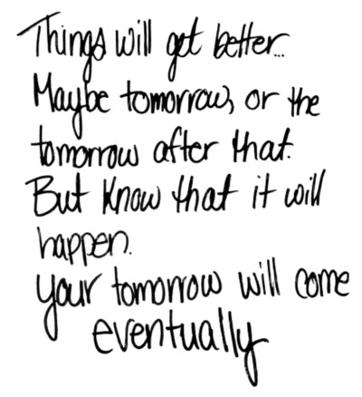 Things Will Get Better Maybe Tomorrow Or The Tomorrow