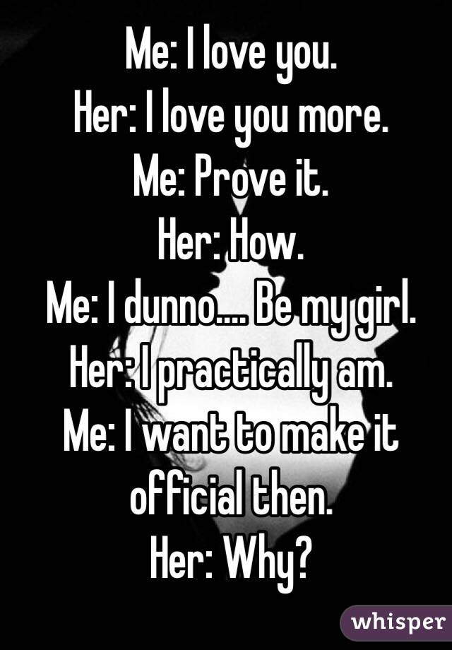 Me I Love You Her I Love You More Me Prove It Her How Me I