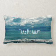 Take Me Away Beach Quote Pillows