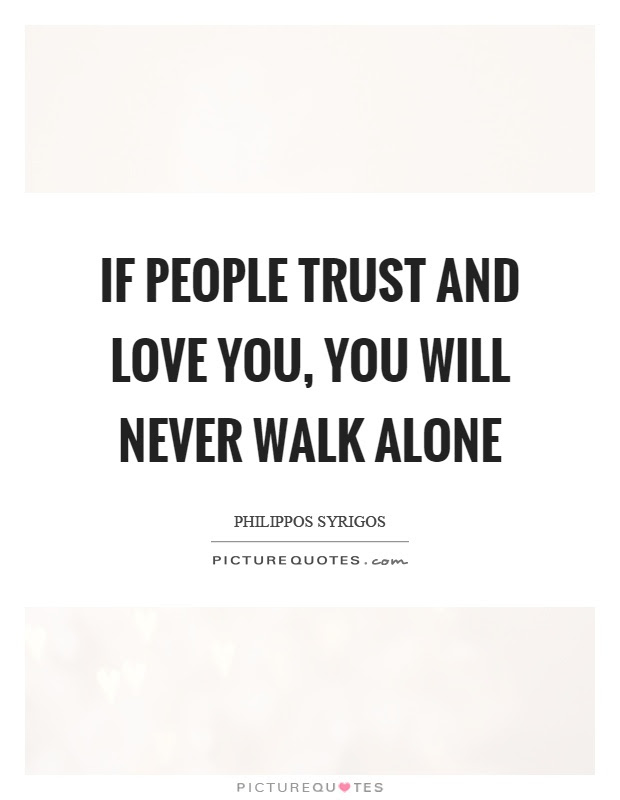 If People Trust And Love You You Will Never Walk Alone Picture Quotes