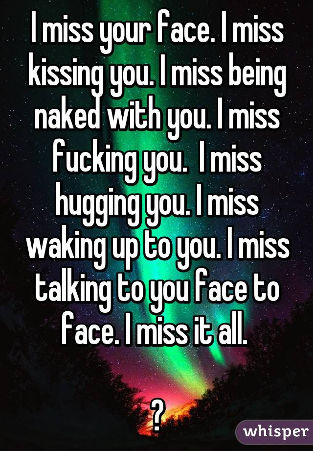I Miss Your Face I Miss Kissing You I Miss Being Naked With You I