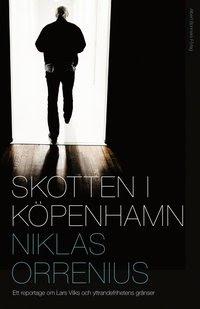 Skotten i Köpenhamn : ett reportage om Lars Vilks, extremism och yttrandefrihetens gränser (inbunden)