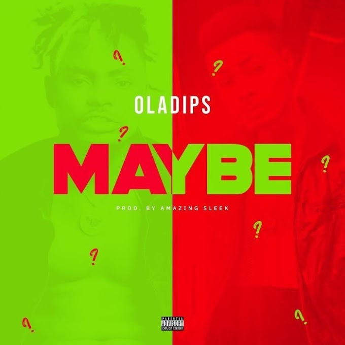 [Music + Video] Oladips – Maybe