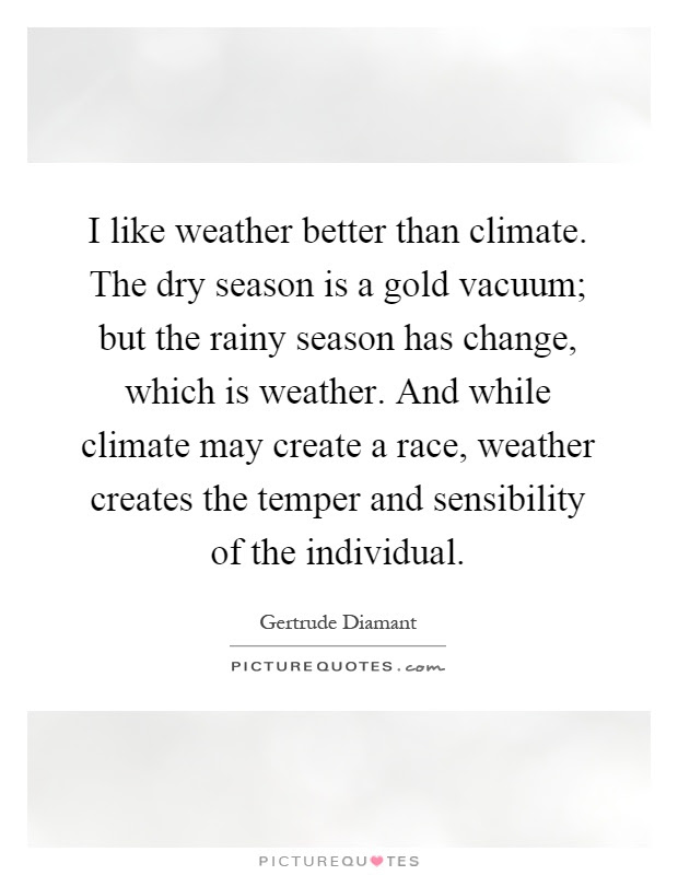 I Like Weather Better Than Climate The Dry Season Is A Gold