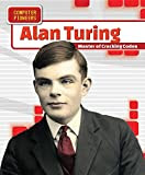 Alan Turing: Master of Cracking Codes (Computer Pioneers)