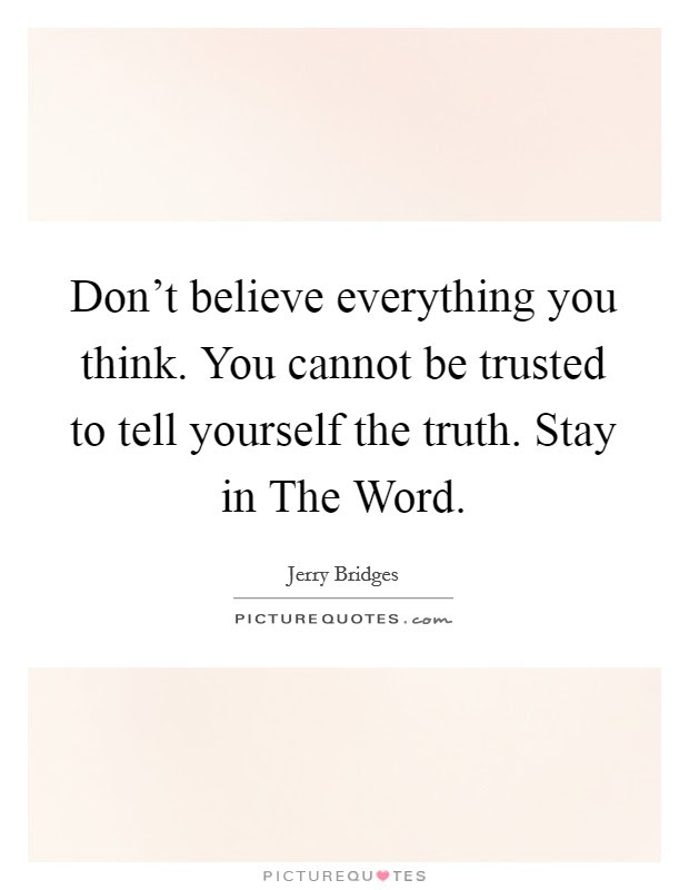 Dont Believe Everything You Think You Cannot Be Trusted To