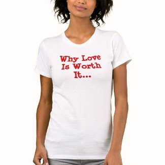 Why Love Is Worth It... Tee Shirts